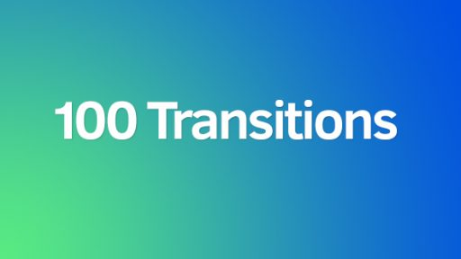 100 Transitions